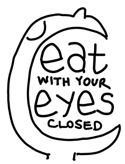 Eat With Your Eyes Closed